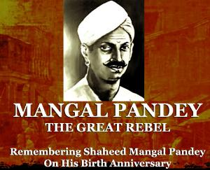 Mangal Pandey - The hero of India's first war of Independence